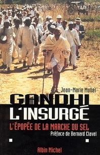 Jean-Marie Muller et Jean-Marie Muller - Gandhi l'insurgé - L'épopée de la marche du sel.