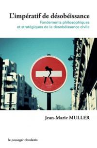 Jean-Marie Muller - L'impératif de désobéissance - Fondements philosophiques et stratégiques de la désobéissance civile.
