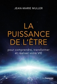 Jean-Marie Muller - La puissance de l'être - pour comprendre, transformer et réaliser votre vie.