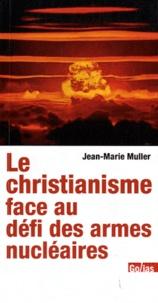 Jean-Marie Muller - Le christianisme face au défi des armes nucléaires.