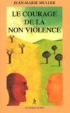 Jean-Marie Muller - Le courage de la non-violence. - Nouveaux parcours philosophiques.