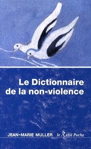 Jean-Marie Muller - Le dictionnaire de la non-violence.