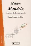 Jean-Marie Muller - Nelson Mandela - Le choix de la lutte armée.