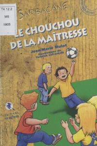 Jean-Marie Mulot - Le chouchou de la maîtresse.
