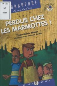 Jean-Marie Mulot - Perdus chez les marmottes !.