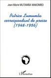 Jean-Marie Mutamba Makombo - Patrice Lumumba correspondant de presse (1948-1956).