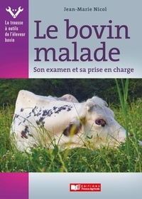 Jean-Marie Nicol - Le bovin malade - Son examen et sa prise en charge.