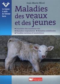 Jean-Marie Nicol - Maladies des veaux et des jeunes - Diarrhées des nouveaux-nés. Maladies respiratoires. Maladie ombilicales. Troubles nerveux et locomoteurs.