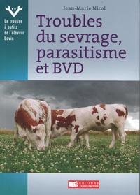 Jean-Marie Nicol - Troubles du sevrage, parasitisme et BVD.