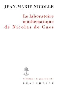 Jean-Marie Nicolle - Le laboratoire mathématique de Nicolas de Cues.