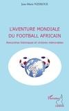 Jean-Marie Nzekoue - L'aventure mondiale du football africain - Rencontres historiques et victoires mémorables.