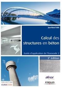Jean-Marie Paillé - Calcul des structures en béton - Guide d'application de l'Eurocode 2.