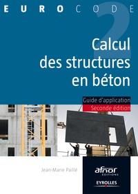 Jean-Marie Paillé - Calcul des structures en béton - Guide d'application.