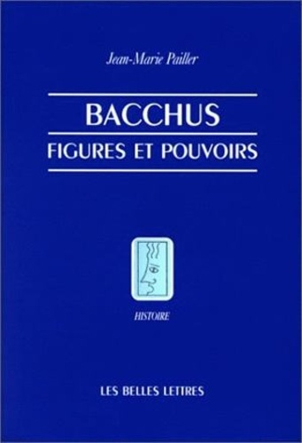 Jean-Marie Pailler - Bacchus - Figures et pouvoirs.