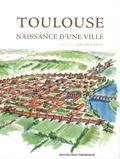 Jean-Marie Pailler - Toulouse - Naissance d'une ville.