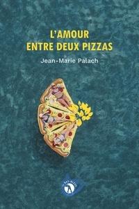 Jean-Marie Palach - L'amour entre deux pizzas.