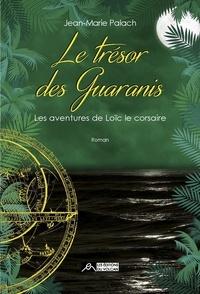 Jean-Marie Palach - Les aventures de Loïc le Corsaire Tome 3 : Le trésor des Guaranis.