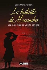 Jean-Marie Palach - Les aventures de Loïc le Corsaire Tome 4 : La bataille de Mocambo.