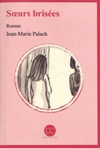 Jean-Marie Palach - Soeurs brisées.