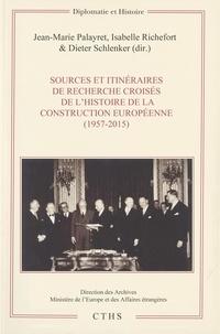 Jean-Marie Palayret et Isabelle Richefort - Histoire de la construction européenne (1957-2015) - Sources et itinéraires de recherche croisés.