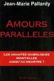 Jean-Marie Pallardy - Amours parallèles - Leur amour diabolique ira-t-il jusqu'au meurtre ?.