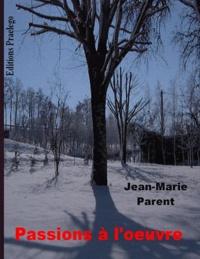 Jean-Marie Parent - Passions à l'oeuvre.
