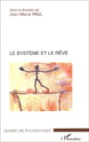 Jean-Marie Paul et  Collectif - Le système et le rêve.