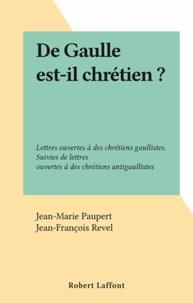 Jean-Marie Paupert et Jean-François Revel - De Gaulle est-il chrétien ? - Lettres ouvertes à des chrétiens gaullistes. Suivies de lettres ouvertes à des chrétiens antigaullistes.