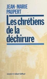Jean-Marie Paupert et André Bercoff - Les chrétiens de la déchirure.