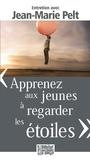 """Jean-Marie Pelt - """"Apprenez aux jeunes à regarder les étoiles""""."""