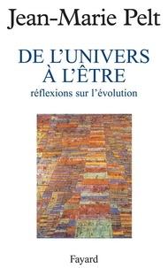 Jean-Marie Pelt - De l'Univers à l'être - Réflexions sur l'évolution.