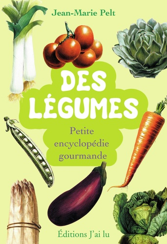 Jean-Marie Pelt - Des légumes - Petite encyclopédie gourmande.