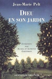 Jean-Marie Pelt - Dieu en son jardin - Entretiens avec Alphonse et Rachel Goettmann.