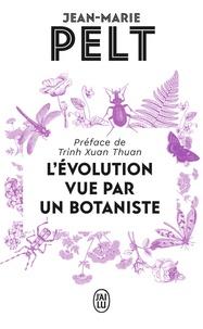 Jean-Marie Pelt - L'évolution vue par un botaniste.