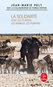 Jean-Marie Pelt - La Solidarité - Chez les plantes, les animaux, les humains.