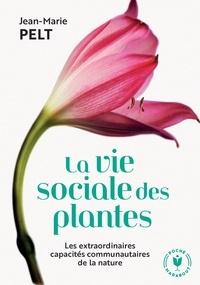 Jean-Marie Pelt - La vie sociale des plantes - Les extraordinaires capacités communautaires de la nature.