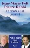 Jean-Marie Pelt et Pierre Rabhi - Le monde a-t-il un sens ?.
