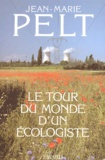 Jean-Marie Pelt - Le tour du monde d'un écologiste.