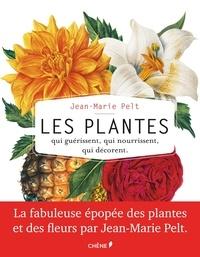 Jean-Marie Pelt - Les plantes qui guérissent, qui nourrissent, qui décorent.