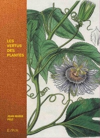 Jean-Marie Pelt - Les vertus des plantes.