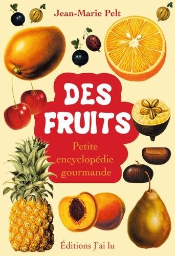 Jean-Marie Pelt - Petite encyclopédie des fruits.