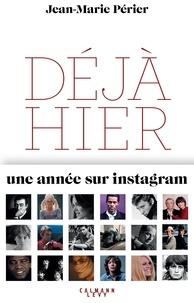 Jean-Marie Perier - Déjà hier - Une année sur Instagram.
