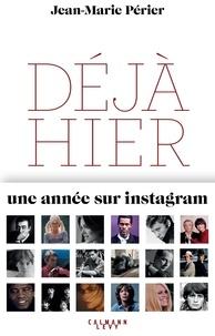 Jean-Marie Périer - Déjà hier - Une année sur instagram.