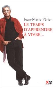 Jean-Marie Périer - Le temps d'apprendre à vivre....