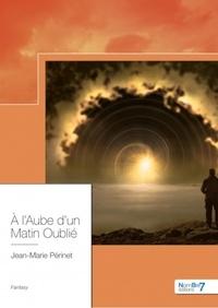 Jean-Marie Périnet - A l'aube d'un matin oublié.