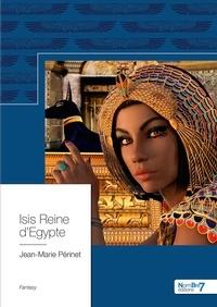 Jean-Marie Périnet - Isis reine d'Egypte.