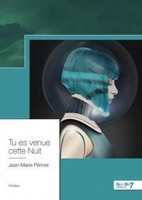 Jean-Marie Périnet - Tu es venue cette nuit.