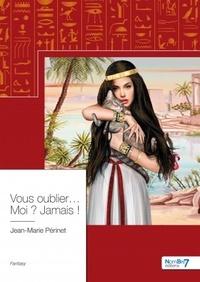 Jean-Marie Périnet - Vous oublier... Moi ? Jamais !.