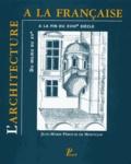 Jean-Marie Pérouse de Montclos - L'architecture à la française du milieu du XVe à la fin du XVIIIe siècle.