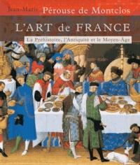Jean-Marie Pérouse de Montclos - L'art de France - Tome 1, De la Préhistoire au Moyen Age (Age de pierre-1449).